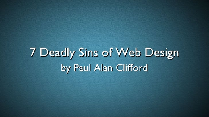 7 Deadly Sins of Web Design     by Paul Alan Clifford