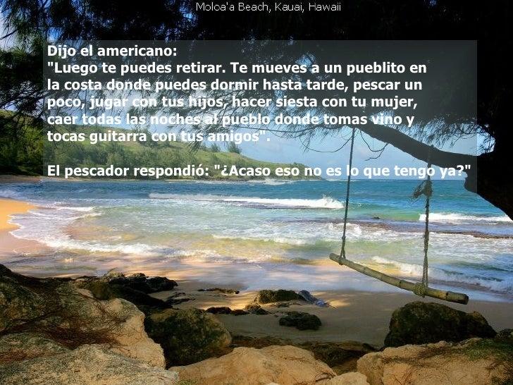 """Dijo el americano:  """"Luego te puedes retirar. Te mueves a un pueblito en  la costa donde puedes dormir hasta tarde, p..."""