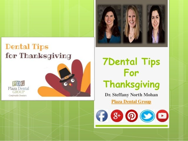 7Dental Tips  For  Thanksgiving  Dr. Steffany North Mohan  Plaza Dental Group