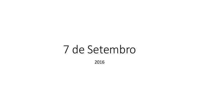 7 de Setembro 2016