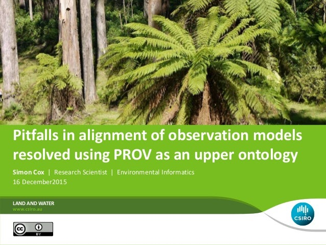Pitfalls in alignment of observation models resolved using PROV as an upper ontology Simon Cox   Research Scientist   Envi...