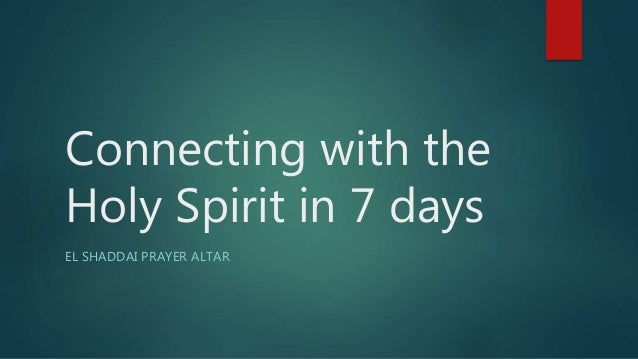 Connecting with the Holy Spirit in 7 days EL SHADDAI PRAYER ALTAR