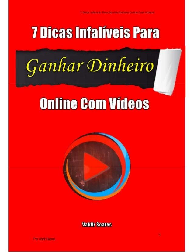 7 Dicas Infalíveis Para Ganhar Dinheiro Online Com Vídeos! 1 PorValdirSoares