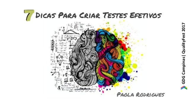 GDGCampinas|QualityFest2017 Dicas Para Criar Testes Efetivos Paola Rodrigues