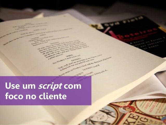 www.agendor.com.br Use um script com foco no cliente