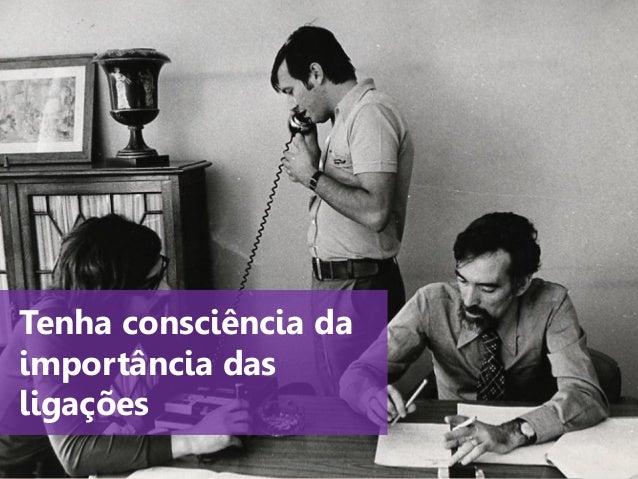 www.agendor.com.br Tenha consciência da importância das ligações