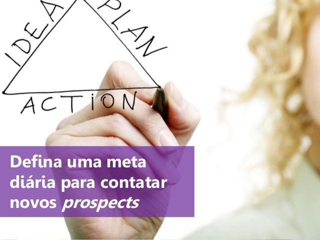 www.agendor.com.br Defina uma meta diária para contatar novos prospects