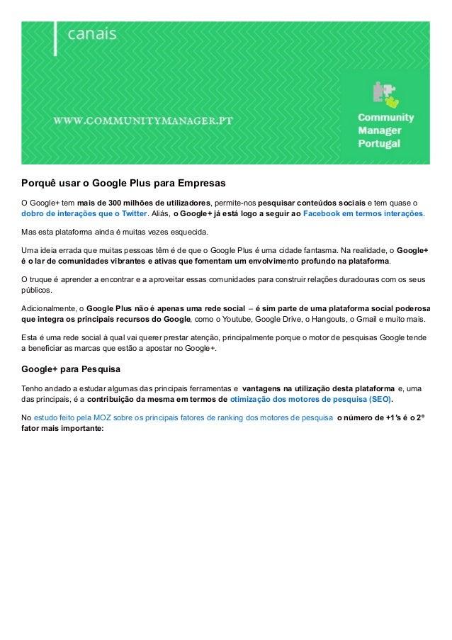 Porquê usar o Google Plus para Empresas O Google+ tem mais de 300 milhões de utilizadores, permite-nos pesquisar conteúdos...