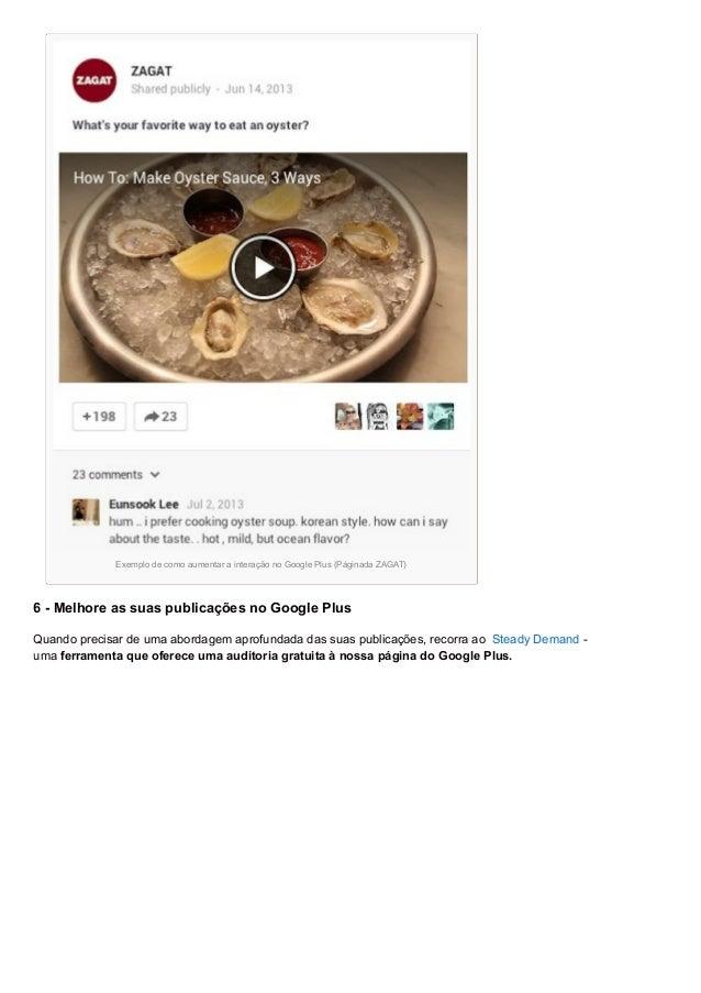 Exemplo de como aumentar a interação no Google Plus (Páginada ZAGAT) 6 - Melhore as suas publicações no Google Plus Quando...