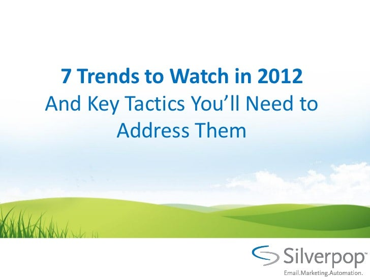 7 Trends to Watch in 2012And Key Tactics You'll Need to       Address Them