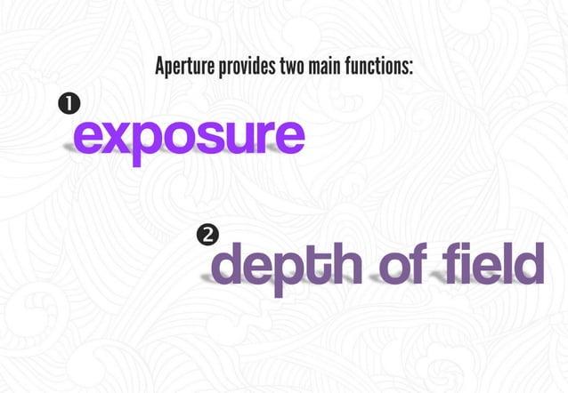 0 Firstly,  aperture controls the GXPOSUTG - i. e. the amount of light passing through the lens.   .   7  Aperture Lens