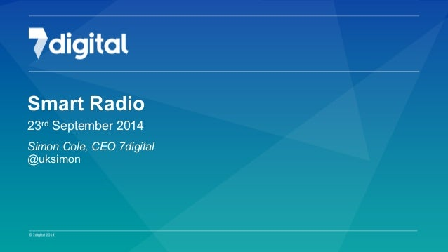 Strictly Private & Confidential 1  Smart Radio  23rd September 2014  Simon Cole, CEO 7digital  @uksimon