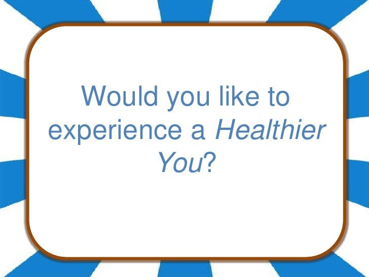 Would you like to experience a Healthier You?<br />