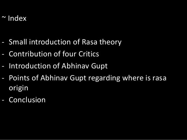 rasa theory Visual communication: film and video prof raja mohanty module 7 the rasa theory may be extended to the making and viewing of films the treatise on rasas identifies.