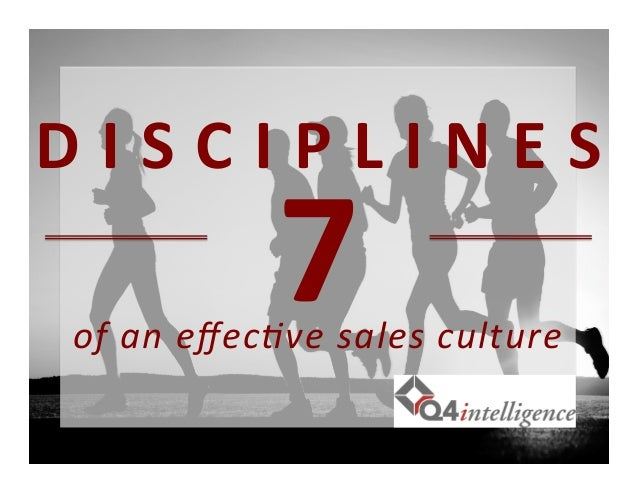 7	    D	   I	   S	   C	   I	   P	   L	   I	   N	   E	   S	    of	   an	   effec)ve	   sales	   culture
