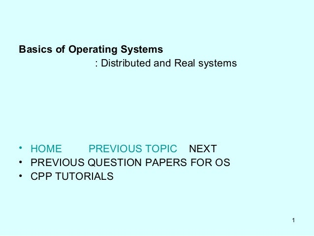 Basics of Operating Systems              : Distributed and Real systems• HOME     PREVIOUS TOPIC NEXT• PREVIOUS QUESTION P...