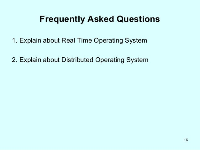 briefly explain real time and distributed operating system Based on this a real-time system can be decomposed into a set of subsystems ie, the controlled object, the real-time computer system and the human operator a real-time computer system must react to stimuli from the controlled object (or the operator) within time intervals dictated by its environment.