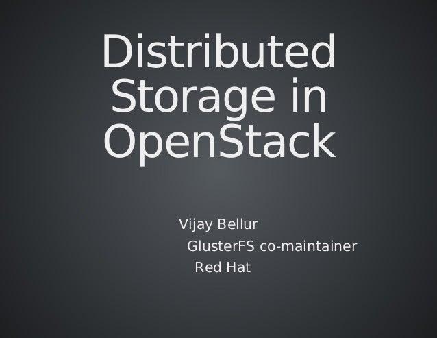 Distributed Storagein OpenStack VijayBellur GlusterFSco-maintainer RedHat