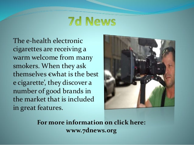 The e-health electronic cigarettes are receiving a warm welcome from many smokers. When they ask themselves €what is the b...