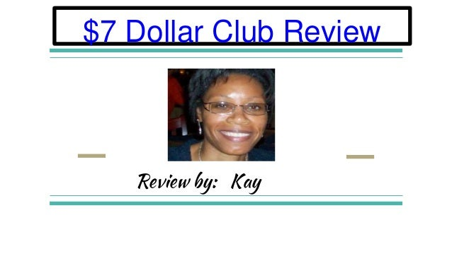 $7 Dollar Club Review Review by: Kay