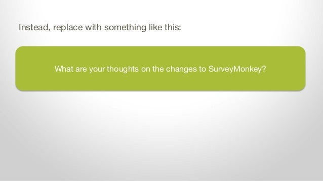 What are your thoughts on the changes to SurveyMonkey? Instead, replace with something like this: