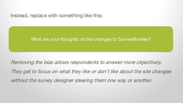 What are your thoughts on the changes to SurveyMonkey? Instead, replace with something like this: Removing the bias allows...
