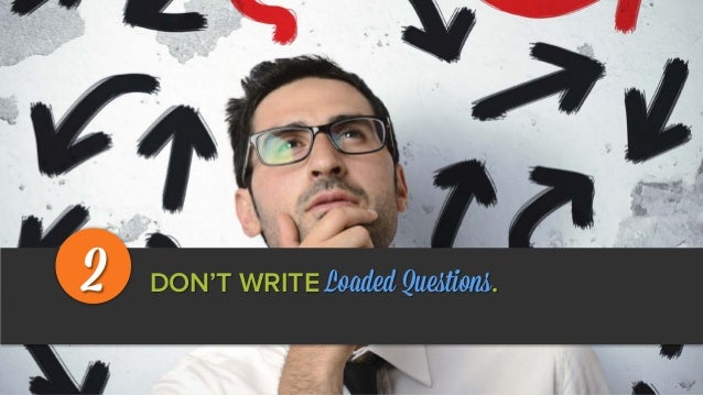 DON'T WRITE Loaded Questions.2