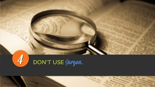 DON'T USE Jargon.4