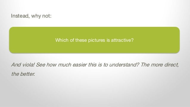 Which of these pictures is attractive? Instead, why not: And viola! See how much easier this is to understand? The more di...