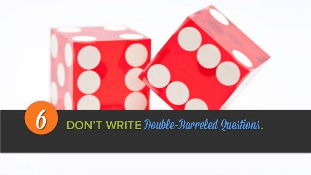 DON'T WRITE Double-Barreled Questions.6