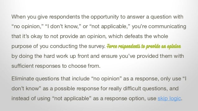 """When you give respondents the opportunity to answer a question with """"no opinion,"""" """"I don't know,"""" or """"not applicable,"""" you..."""