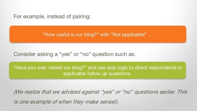 """""""How useful is our blog?"""" with """"Not applicable"""" … For example, instead of pairing: Consider asking a """"yes"""" or """"no"""" questio..."""