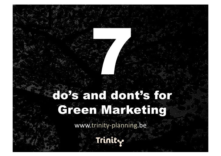 7 do's and dont's for  Green Marketing    www.trinity‐planning.be