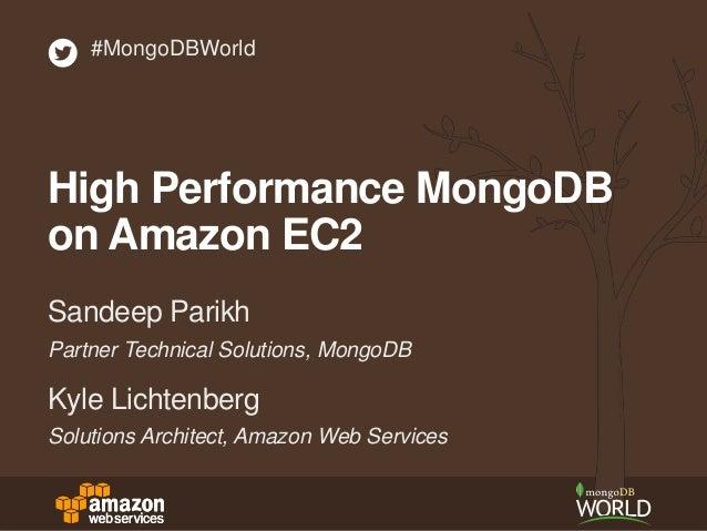 Partner Technical Solutions, MongoDB Sandeep Parikh #MongoDBWorld High Performance MongoDB on Amazon EC2 Solutions Archite...