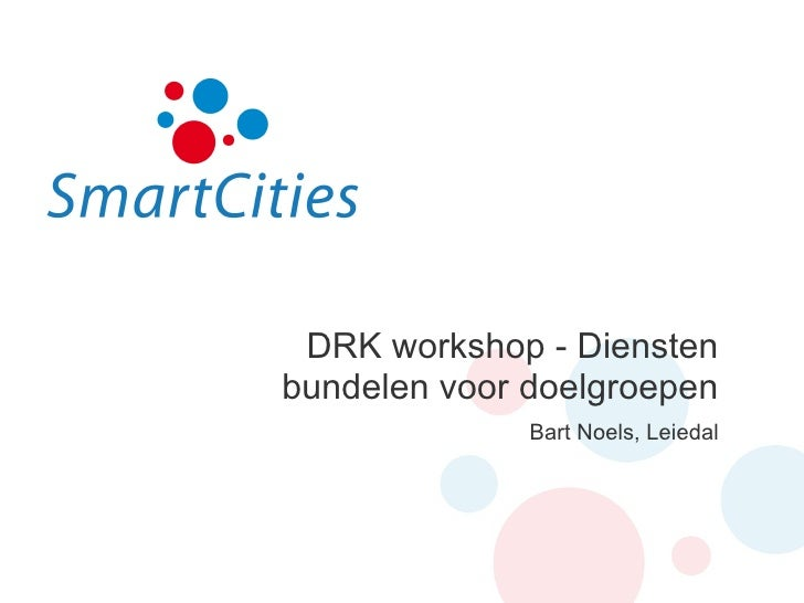 DRK workshop - Diensten bundelen voor doelgroepen Bart Noels, Leiedal