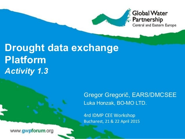 Drought data exchange Platform Activity 1.3 Gregor Gregorič, EARS/DMCSEE Luka Honzak, BO-MO LTD. 4rd IDMP CEE Workshop Buc...