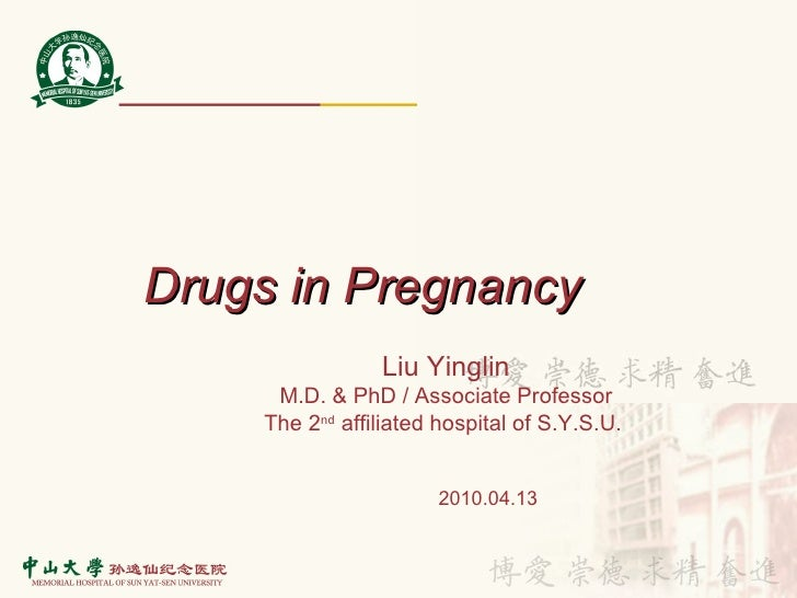 Drugs in Pregnancy 2010.04.13 Liu Yinglin  M.D. & PhD / Associate Professor The 2 nd  affiliated hospital of S.Y.S.U.