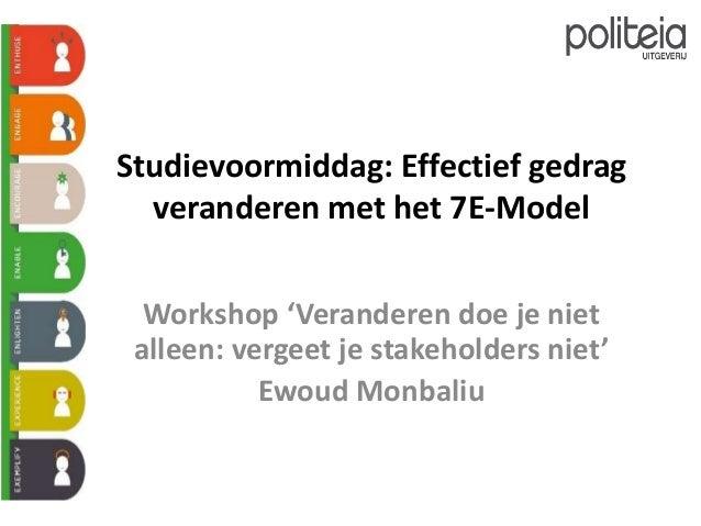 Studievoormiddag: Effectief gedrag veranderen met het 7E-Model Workshop 'Veranderen doe je niet alleen: vergeet je stakeho...