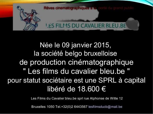 """Née le 09 janvier 2015, la société belgo bruxelloise de production cinématographique """" Les films du cavalier bleu.be """" pou..."""