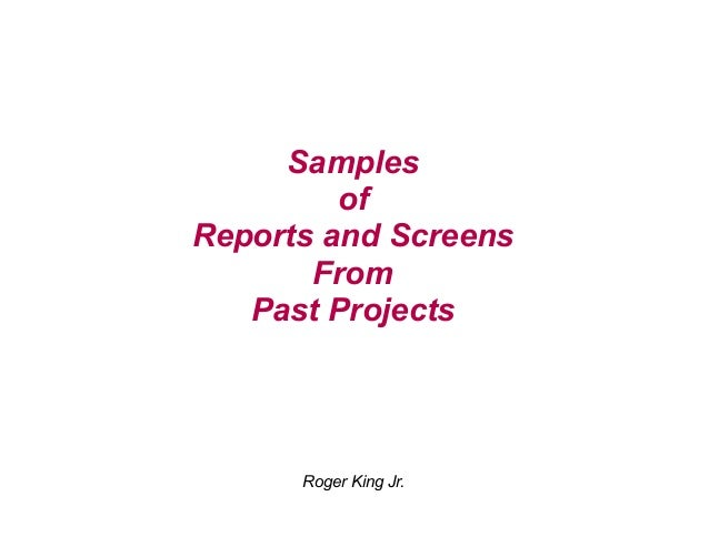 Samples of Reports and Screens From Past Projects Roger King Jr.