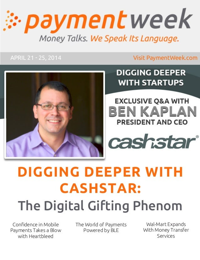 DIGGING DEEPER WITH CASHSTAR: The Digital Gifting Phenom APRIL 21 - 25, 2014 Visit PaymentWeek.com The World of Payments P...