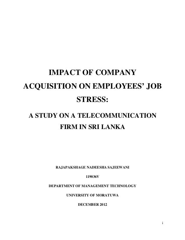 i IMPACT OF COMPANY ACQUISITION ON EMPLOYEES' JOB STRESS: A STUDY ON A TELECOMMUNICATION FIRM IN SRI LANKA RAJAPAKSHAGE NA...