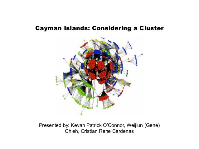 Presented by: Kevan Patrick O'Connor, Weijiun (Gene) Chieh, Cristian Rene Cardenas Cayman Islands: Considering a Cluster