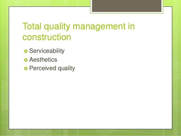 total quality management in construction essay Quality management is a complex effort that may not be fruitful if only technical aspects are focused and this had led to the modern concept of total quality management (tqm) (tan and abdul-rahman, 2005) besterfield et al (2003) defines tqm as both philosophy and a set of guiding principles that.