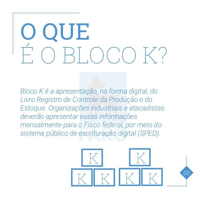 FAROFAROcontrole de estoque e produção O QUE É O BLOCO K? Bloco K é a apresentação, na forma digital, do Livro Registro de...