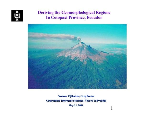 1 Deriving the Geomorphological Regions In Cotopaxi Province, Ecuador Suzanne Vijfhuizen, Greg BurtonSuzanne Vijfhuizen, G...
