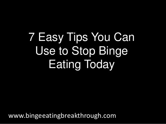 7 Easy Tips You Can Use to Stop Binge Eating Today www.bingeeatingbreakthrough.com