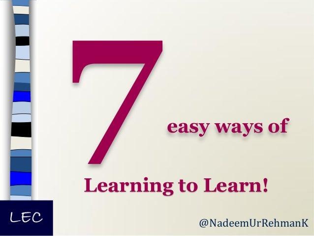 easy ways of Learning to Learn! @NadeemUrRehmanK