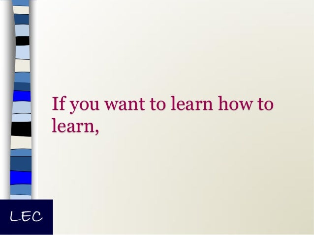 If you want to learn how to learn,