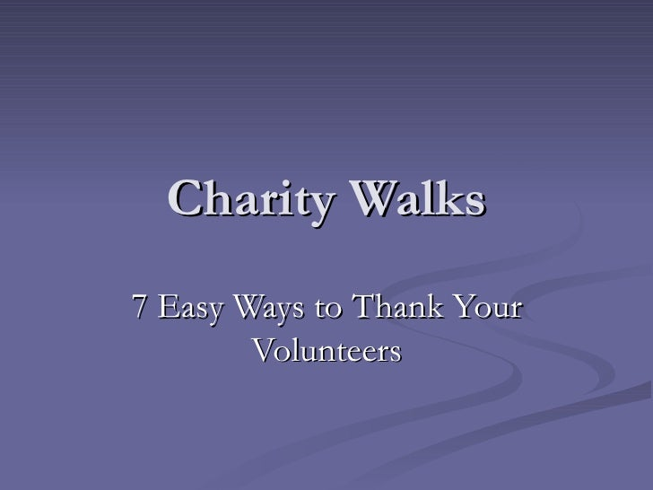 Charity Walks 7 Easy Ways to Thank Your Volunteers